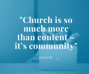 """Quote from Jay Kranda at the 2020 Church Online Summit: """"Church is so much more than content, it's community"""""""