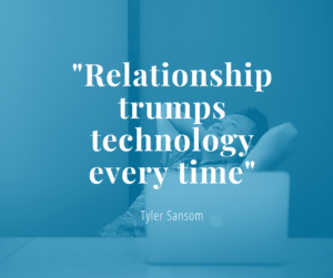 Quote from Tyler Sansom at the 2020 Church Online Summit: Relationship trumps technology every time.